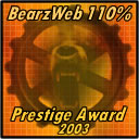 Prestige Award Image : Bearz WebWorks is pleased to award your web site with the BearzWeb 110% Prestige Award for giving 110% to the Internet community.